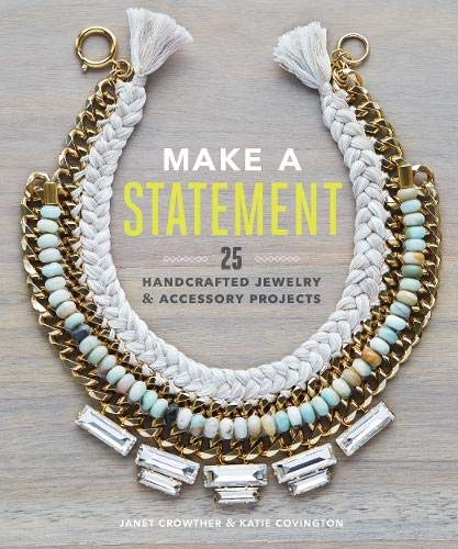 Make a Statement: 25 Handcrafted Jewelry & Accessory Projects .