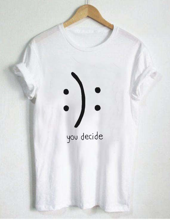 you decide emotion T Shirt Size XS,S,M,L,XL,2XL,3XL | Tee shirt .
