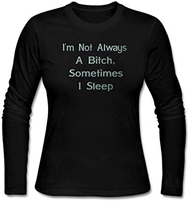 Amazon.com: Women's I'm Not Always a Bitch Sometimes I Sleep Shirt .