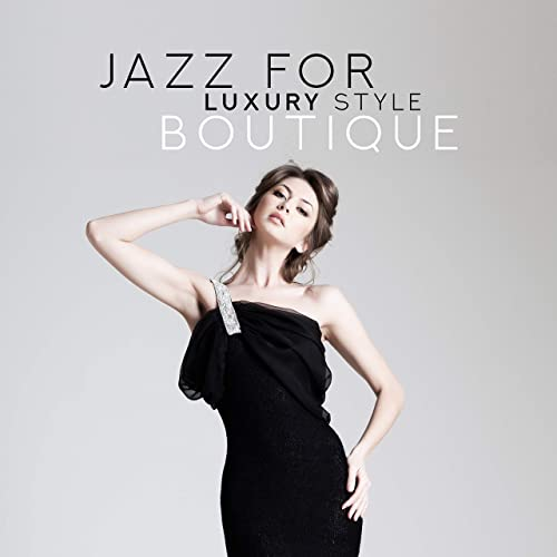 Jazz for Luxury Style Boutique – 2019 Smooth Jazz Music .