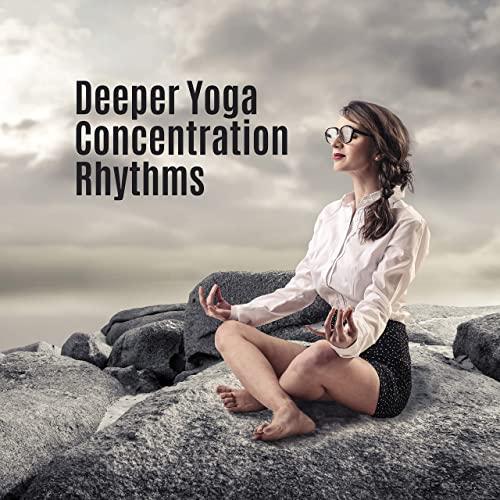 Deeper Yoga Concenrtation Rhythms: Compilation of Best 2019 .