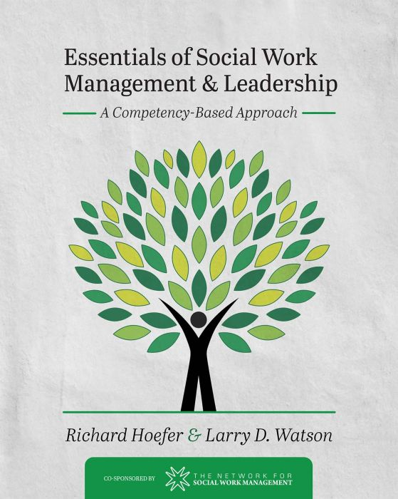 Essentials of Social Work Management and Leadership: A Competency .
